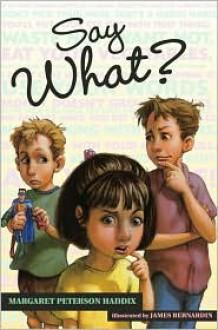 Say What? - Margaret Peterson Haddix, James Bernardin