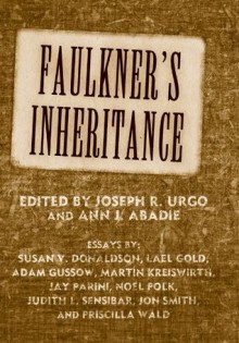Faulknera's Inheritance (Faulkner and Yoknapatawpha Series) - Joseph R. Urgo, Ann J. Abadie