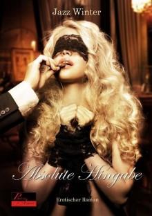 Absolute Hingabe: Erotischer Roman - Jazz Winter