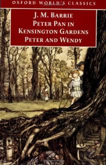 Peter Pan in Kensington Gardens and Peter and Wendy - J.M. Barrie,Peter Hollindale