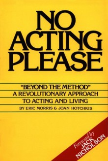 No Acting Please: A Revolutionary Approach to Acting and Living - Eric Morris;Joan Hotchkis