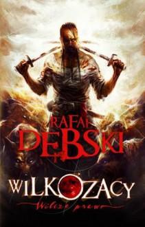 Wilcze Prawo (Wilkozacy, #1) - Rafał Dębski