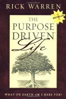 The Purpose Driven Life What on Earth am I Here For? - Rick Warren