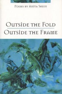 Outside the Fold, Outside the Frame - Anita Skeen