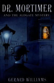 Dr. Mortimer and the Aldgate Mystery - Gerard Williams