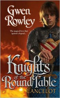 Knights of the Round Table: Lancelot - Gwen Rowley