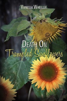 Death on Trampled Sunflowers - Wheeler Vanessa Wheeler, Wheeler Vanessa Wheeler