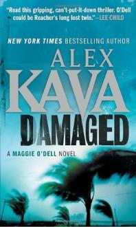 Damaged (Maggie O'Dell) - Alex Kava