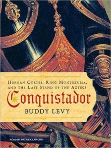 Conquistador: Hernan Cortes, King Montezuma, and the Last Stand of the Aztecs (MP3 Book) - Buddy Levy