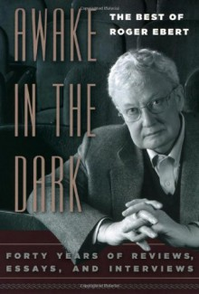Awake in the Dark: The Best of Roger Ebert - Roger Ebert, David Bordwell