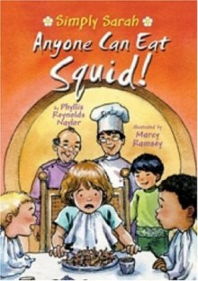 Anyone Can Eat Squid! (Simply Sarah series) - Phyllis Reynolds Naylor, Phyllis Reynolds, Marcy Dunn Ramsey