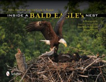 Inside a Bald Eagle's Nest: A Photographic Journey Through the American Bald Eagle Nesting Season - Ed D. Gorrow, Craig A. Koppie