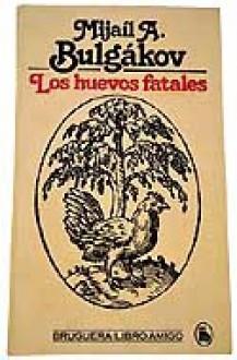 Los huevos fatales - Mikhail Bulgakov