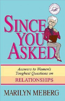 Since You Asked: Answers to Women's Toughest Questions on Relationships - Marilyn Meberg
