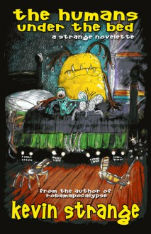The Humans under the Bed - Kevin Strange, Sean Ferrari, Carrion House