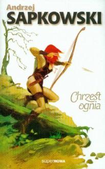 Chrzest ognia (Saga o Wiedźminie, #3) - Andrzej Sapkowski