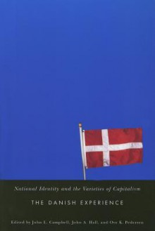 National Identity and the Varieties of Capitalism: The Danish Experience - John L. Campbell, John A. Hall, Peter Campbell, Robert M. Campbell