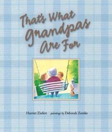 That's What Grandpas Are For - Harriet Ziefert, Deborah Zemke
