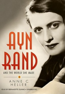 Ayn Rand and the World She Made [With Headphones] (Other Format) - Anne C. Heller, Bernadette Dunne