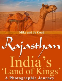 Rajasthan: India's 'Land of Kings' - A Photographic Journey - Jo Coad,Mike Coad