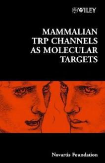 Mammalian Trp Channels as Molecular Targets - Derek J. Chadwick, Jamie A. Goode
