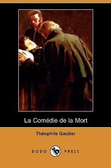 La Comédie de la Mort - Théophile Gautier