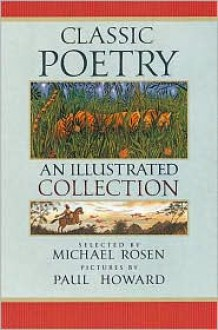 Classic Poetry: An Illustrated Collection - Michael Rosen, Paul Howard