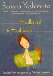 Hardboiled & Hard Luck - Banana Yoshimoto