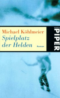 Spielplatz der Helden - Michael Köhlmeier