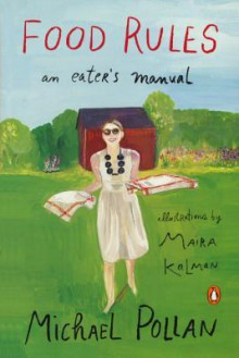 Food Rules: An Eater's Manual - Michael Pollan, Maira Kalman