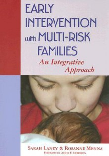 Early Intervention with Multi-Risk Families: An Integrative Approach - Sarah Landy, Rosanne Menna