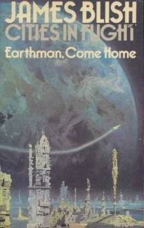 Earthman, Come Home (Cities In Flight, 3) - James Blish