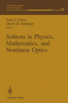 Solitons in Physics, Mathematics, and Nonlinear Optics (The IMA Volumes in Mathematics and its Applications) - Peter J. Olver, David H. Sattinger