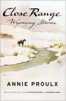 Close Range: Wyoming Stories - Annie Proulx, William Matthews