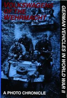 Volkswagens of the Wehrmacht - Hans-Georg Mayer-Stein