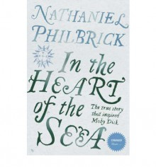 In The Heart Of The Sea: The Epic True Story That Inspired Moby Dick - Nathaniel Philbrick