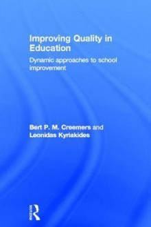 Improving Quality in Education: Dynamic Approaches to School Improvement - Bert Creemers, Leonidas Kyriakides