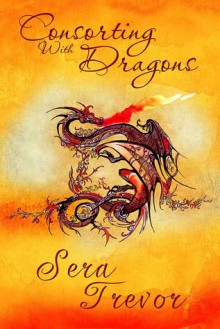 Consorting With Dragons - Sera Trevor