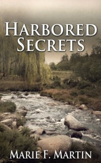 Harbored Secrets - Marie F Martin
