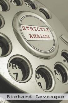 Strictly Analog - Richard Levesque