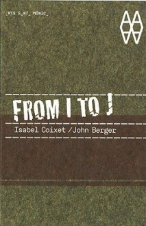 From I To J - Isabel Coixet, John Berger