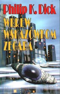 Wbrew Wskazówkom Zegara - Maciej Szymański, Philip K. Dick