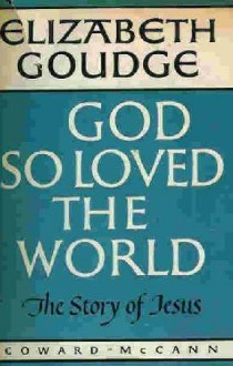 God So Loved the World - Elizabeth Goudge