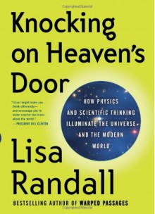Knocking on Heaven's Door: How Physics and Scientific Thinking Illuminate the Universe and the Modern World - Lisa Randall
