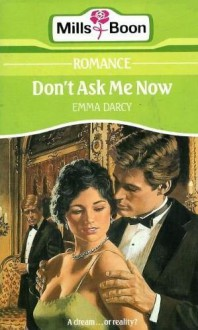 Don't Ask Me Now - Emma Darcy