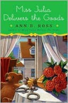 Miss Julia Delivers the Goods (Miss Julia Series #10) - Ann B. Ross