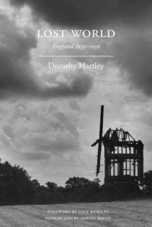 Lost World: England 1933-1936: Dispatches to the Daily Sketch - Adrian Bailey, Dorothy Hartley, Lucy Worsley