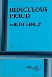 Ridiculous Fraud - Acting Edition - Beth Henley