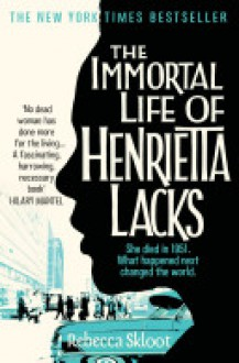 Immortal Life of Henrietta Lacks - Rebecca Skloot