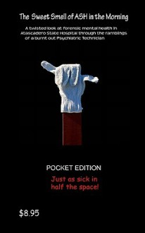 The Sweet Smell of Ash in the Morning: The Pocket Edition - John Crippen